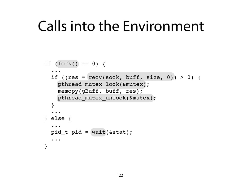 Calls into the Environment 22 if (fork() == 0) ...