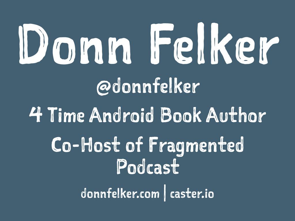 Donn Felker @donnfelker 4 Time Android Book Aut...