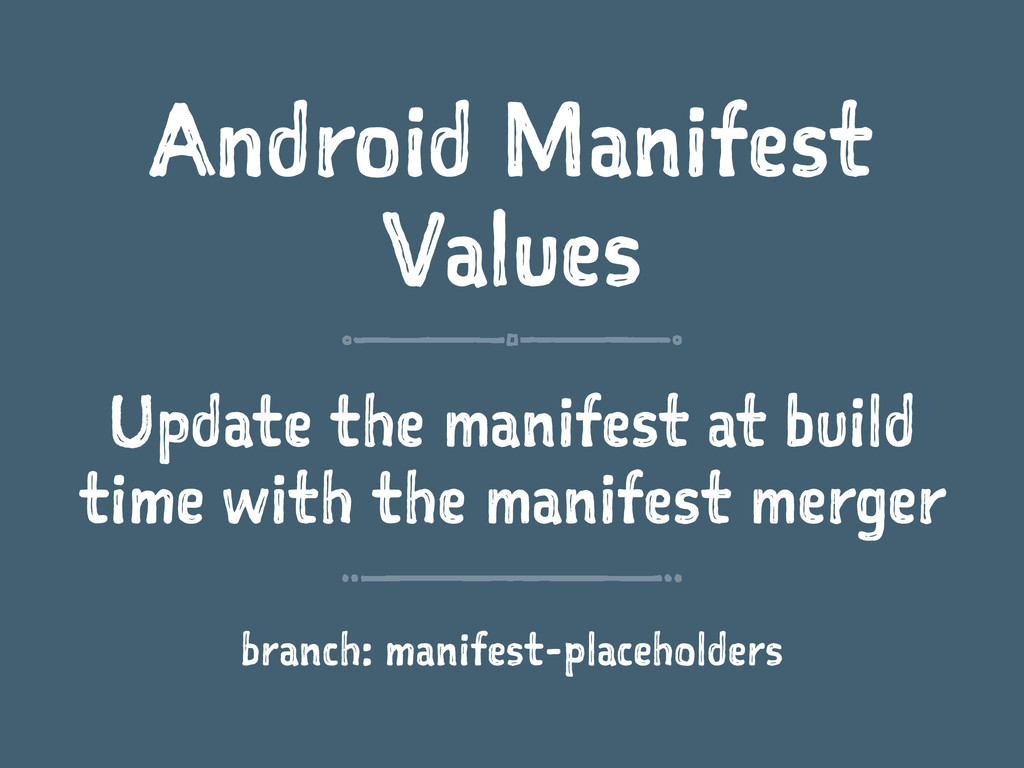 Android Manifest Values Update the manifest at ...