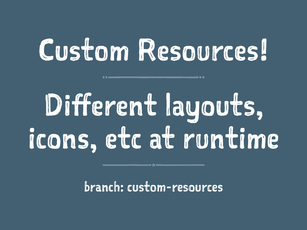 Custom Resources! Different layouts, icons, etc...