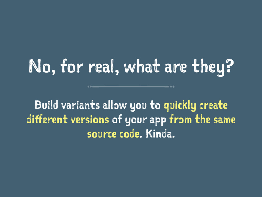 No, for real, what are they? Build variants all...