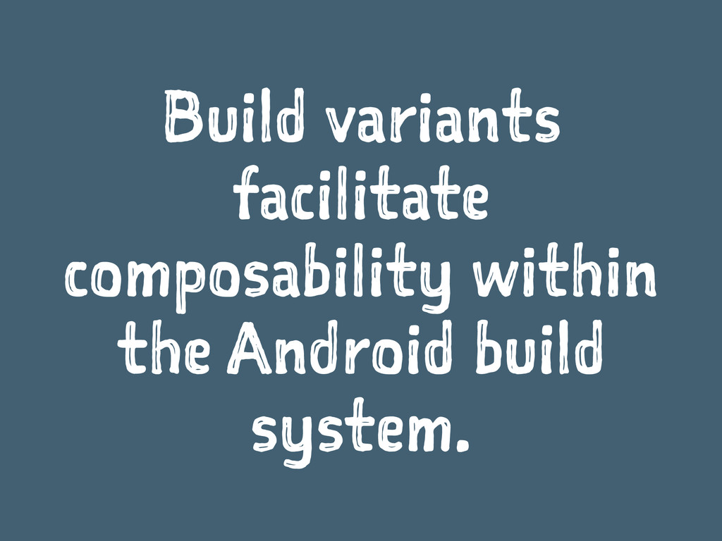 Build variants facilitate composability within ...