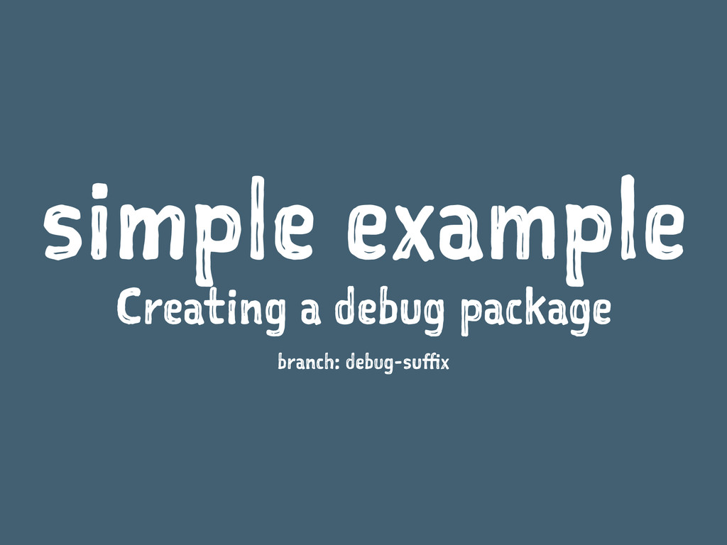 simple example Creating a debug package branch:...