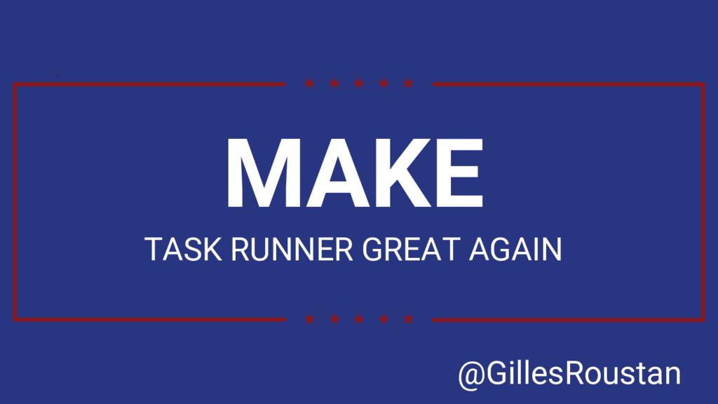 MAKE TASK RUNNER GREAT AGAIN @GillesRoustan