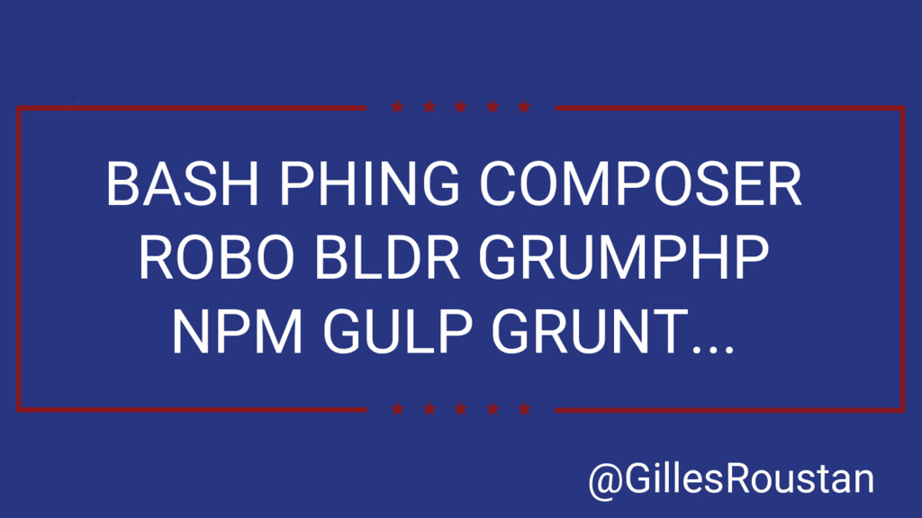 BASH PHING COMPOSER ROBO BLDR GRUMPHP NPM GULP ...