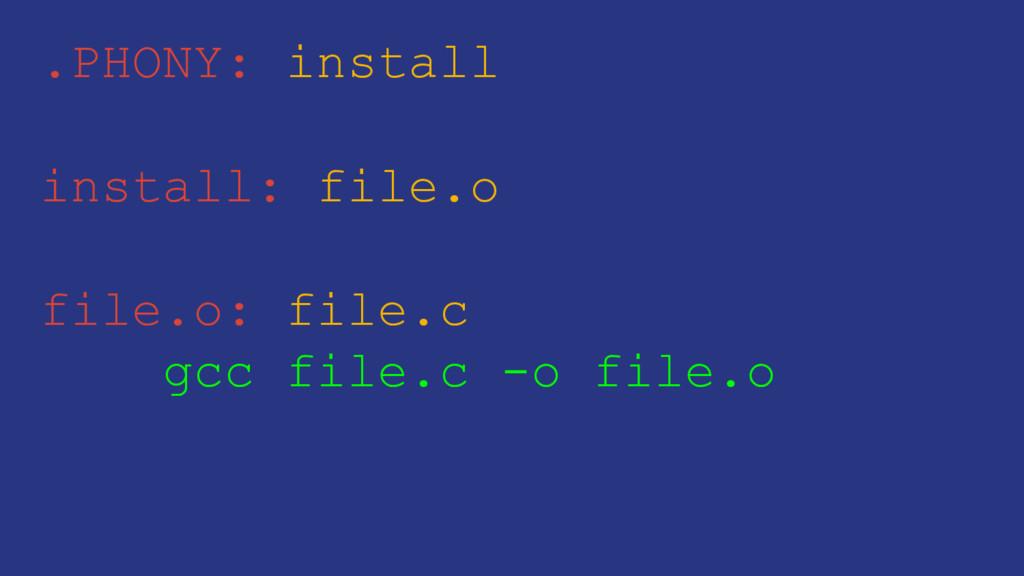 .PHONY: install install: file.o file.o: file.c ...