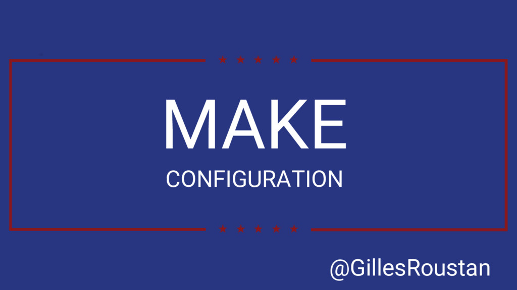 MAKE CONFIGURATION @GillesRoustan