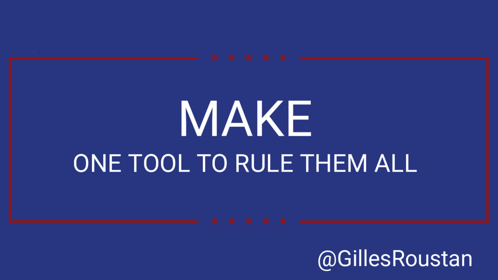 MAKE ONE TOOL TO RULE THEM ALL @GillesRoustan