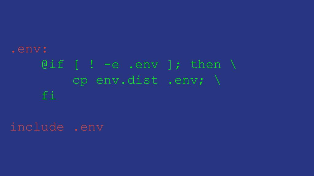 .env: @if [ ! -e .env ]; then \ cp env.dist .en...