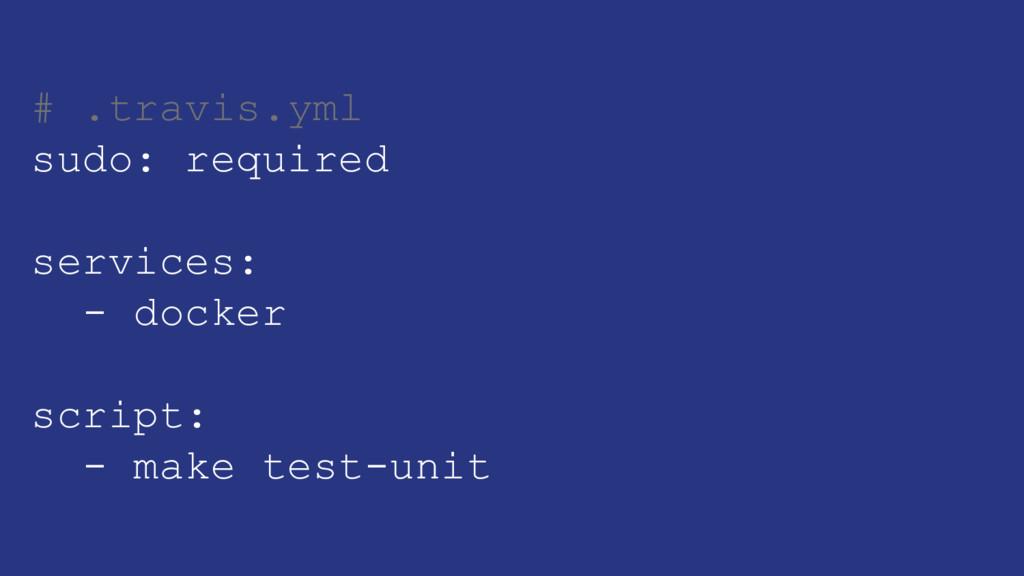 # .travis.yml sudo: required services: - docker...