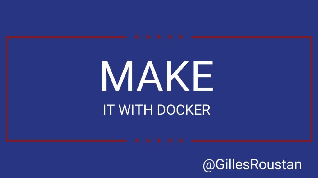 MAKE IT WITH DOCKER @GillesRoustan