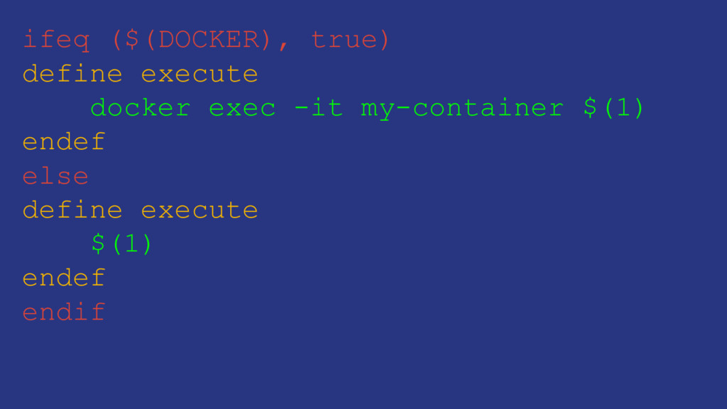 ifeq ($(DOCKER), true) define execute docker ex...