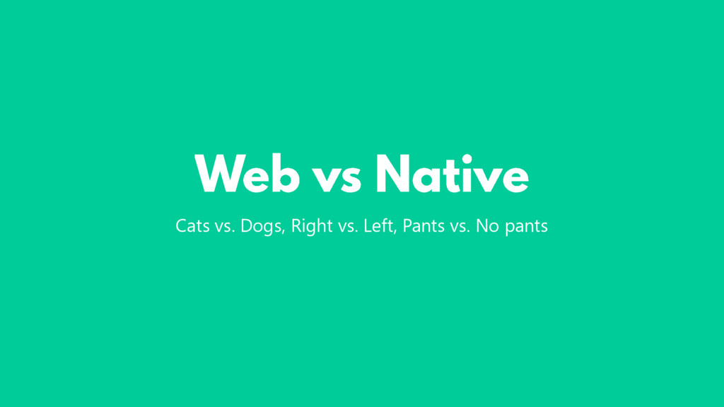 Cats vs. Dogs, Right vs. Left, Pants vs. No pan...