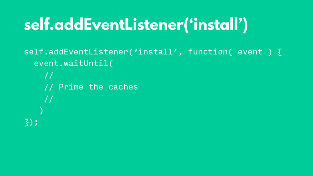 self.addEventListener('install', function( even...