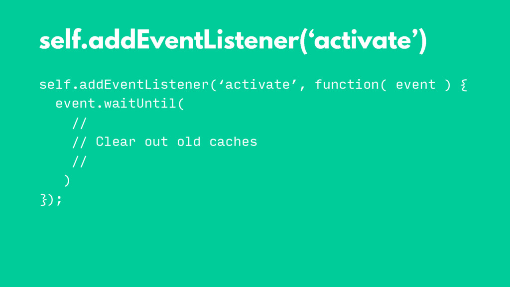 self.addEventListener('activate', function( eve...