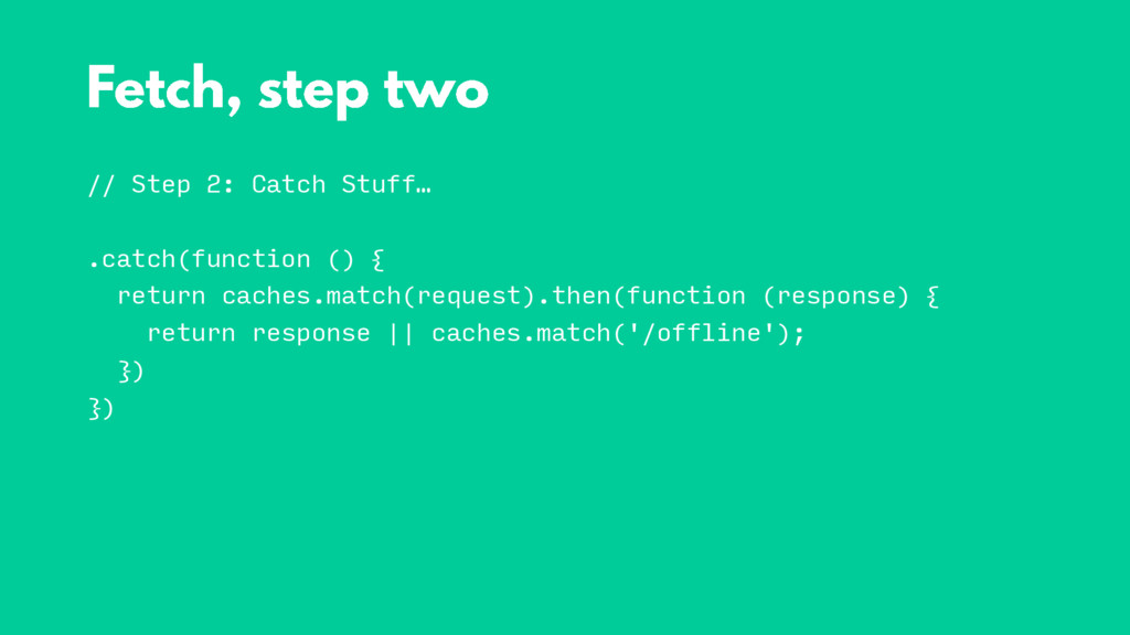 // Step 2: Catch Stuff… .catch(function () { re...