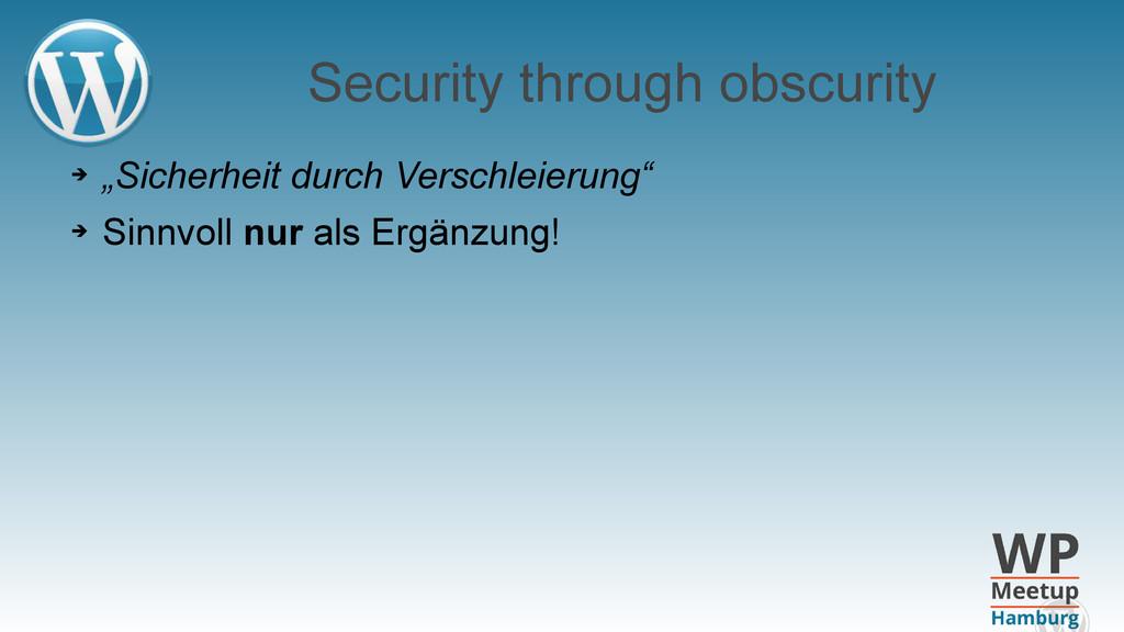 """➔ """"Sicherheit durch Verschleierung"""" ➔ Sinnvoll ..."""