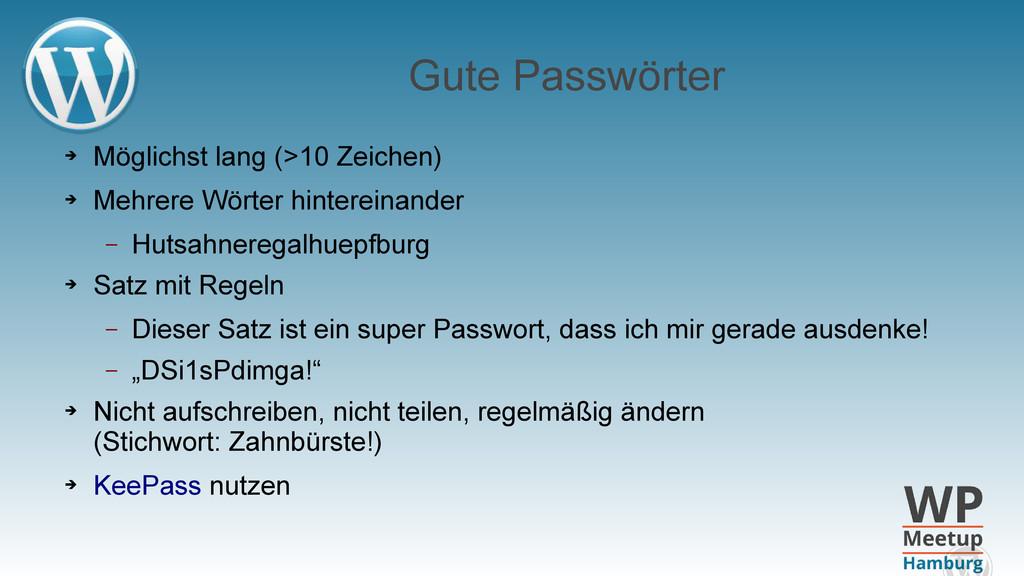 Gute Passwörter ➔ Möglichst lang (>10 Zeichen) ...