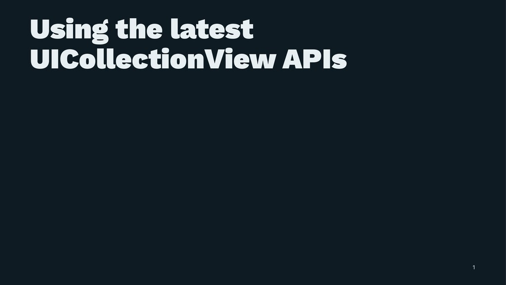 Using the latest UICollectionView APIs 1