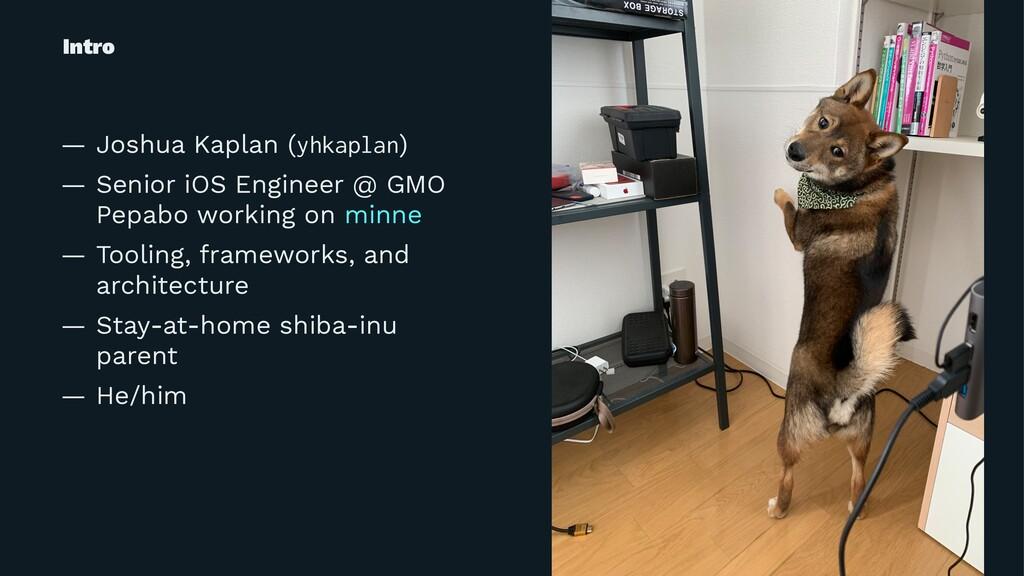 Intro — Joshua Kaplan (yhkaplan) — Senior iOS E...