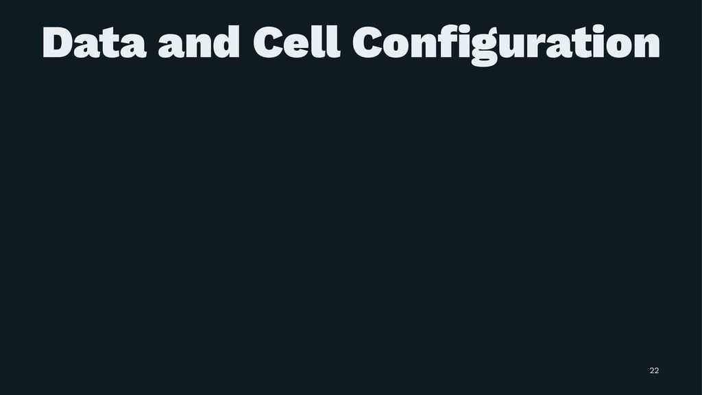 Data and Cell Configuration 22
