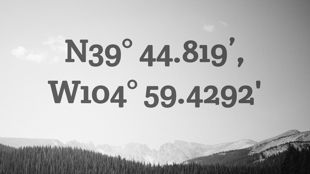 N39° 44.819', W104° 59.4292'