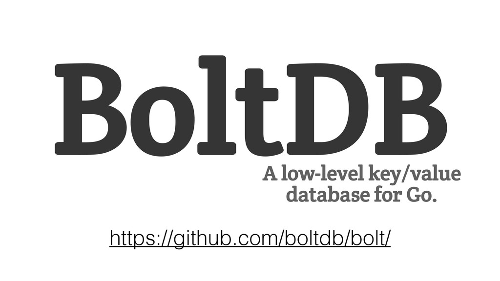 BoltDB A low-level key/value database for Go. h...