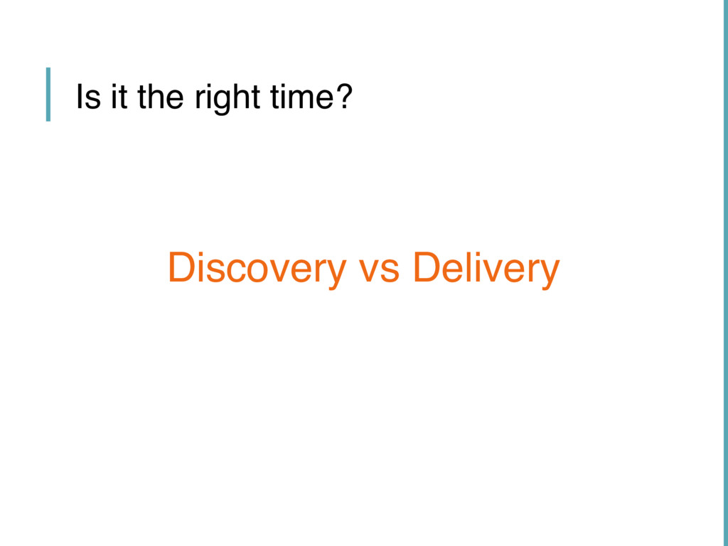 Is it the right time? Discovery vs Delivery