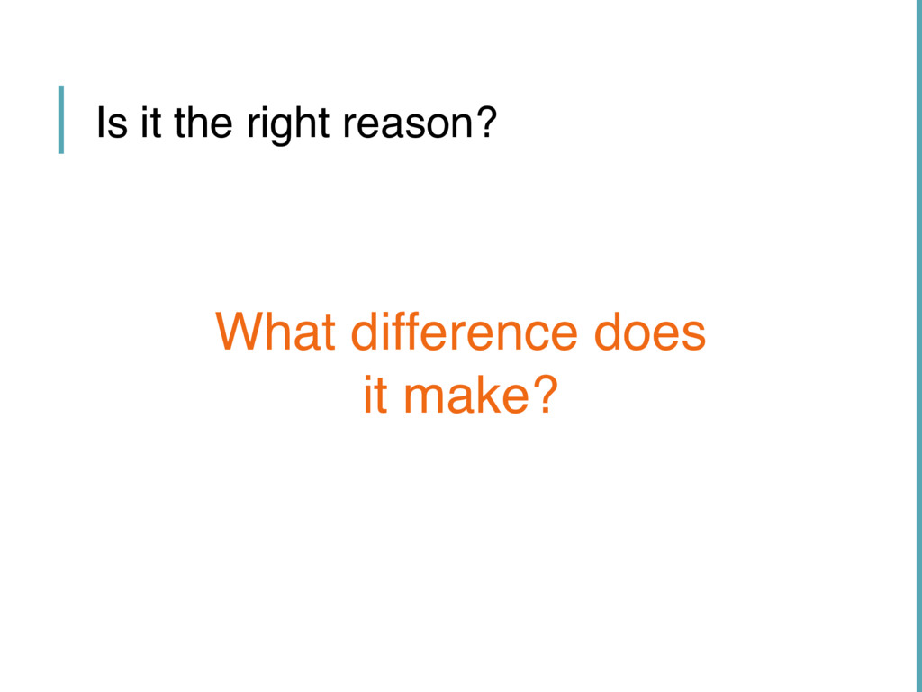 Is it the right reason? What difference does it...