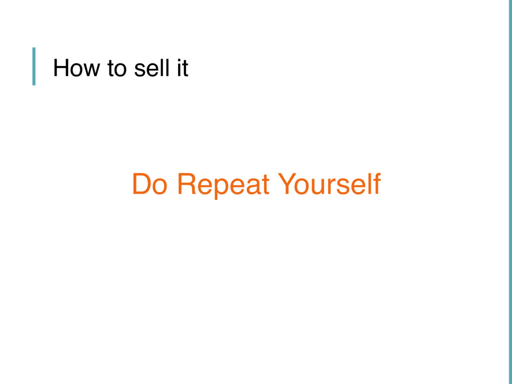 How to sell it Do Repeat Yourself