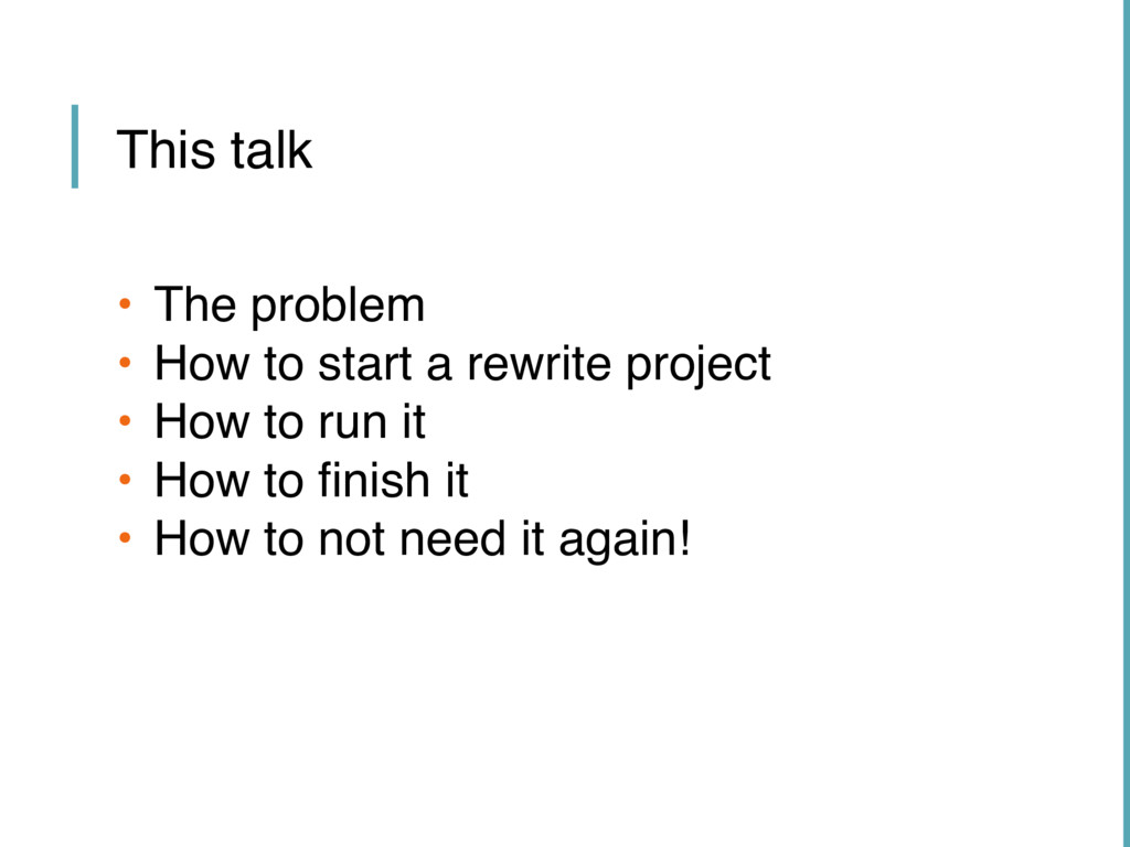 • The problem • How to start a rewrite project ...