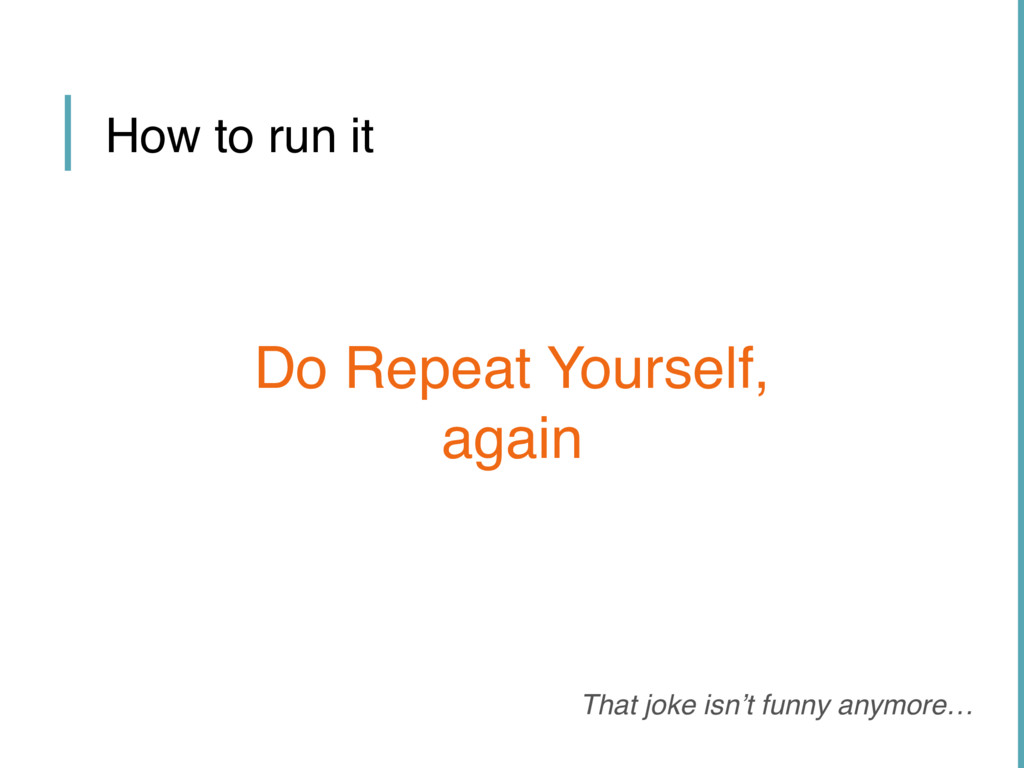 That joke isn't funny anymore… How to run it Do...