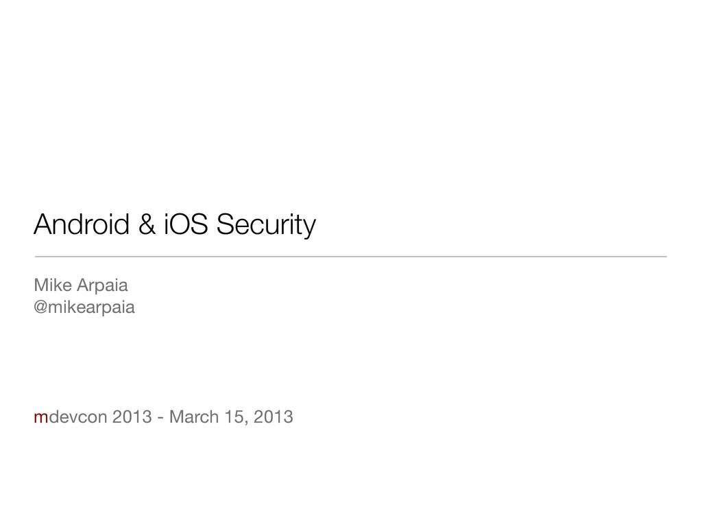 Android & iOS Security Mike Arpaia @mikearpaia ...