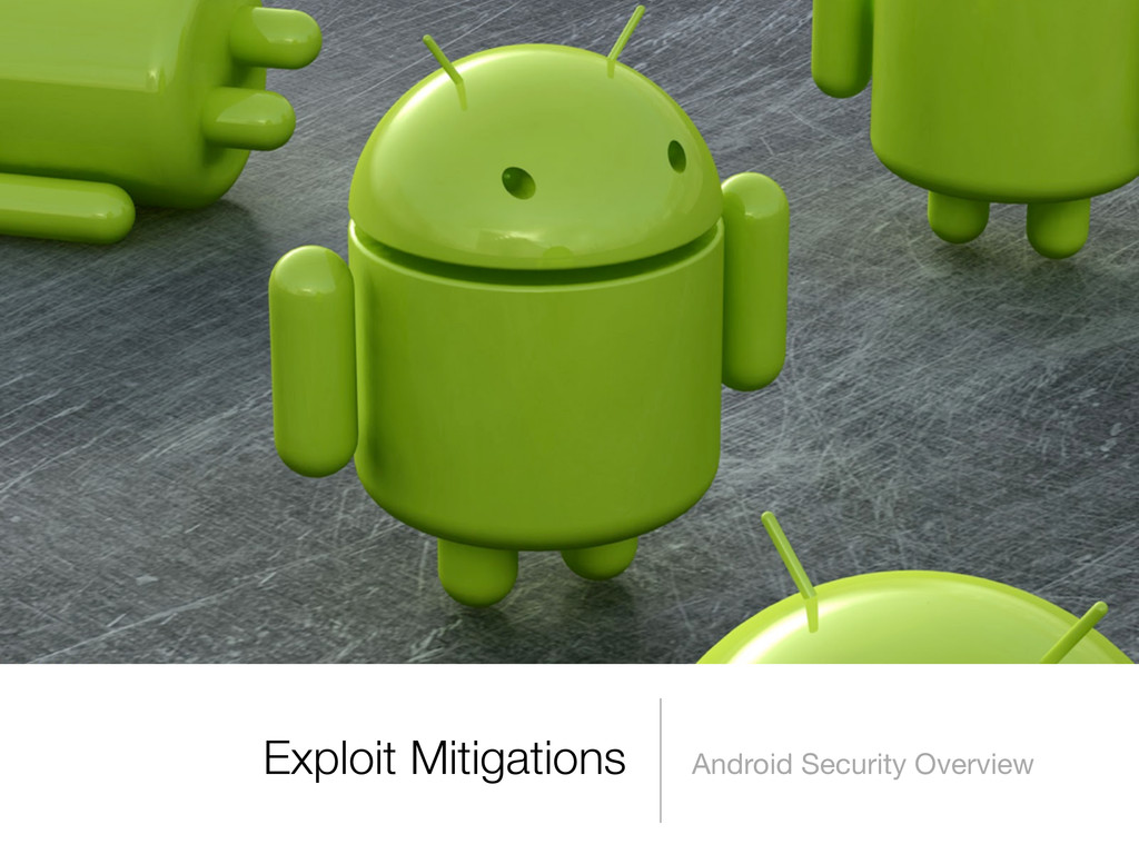 Exploit Mitigations Android Security Overview