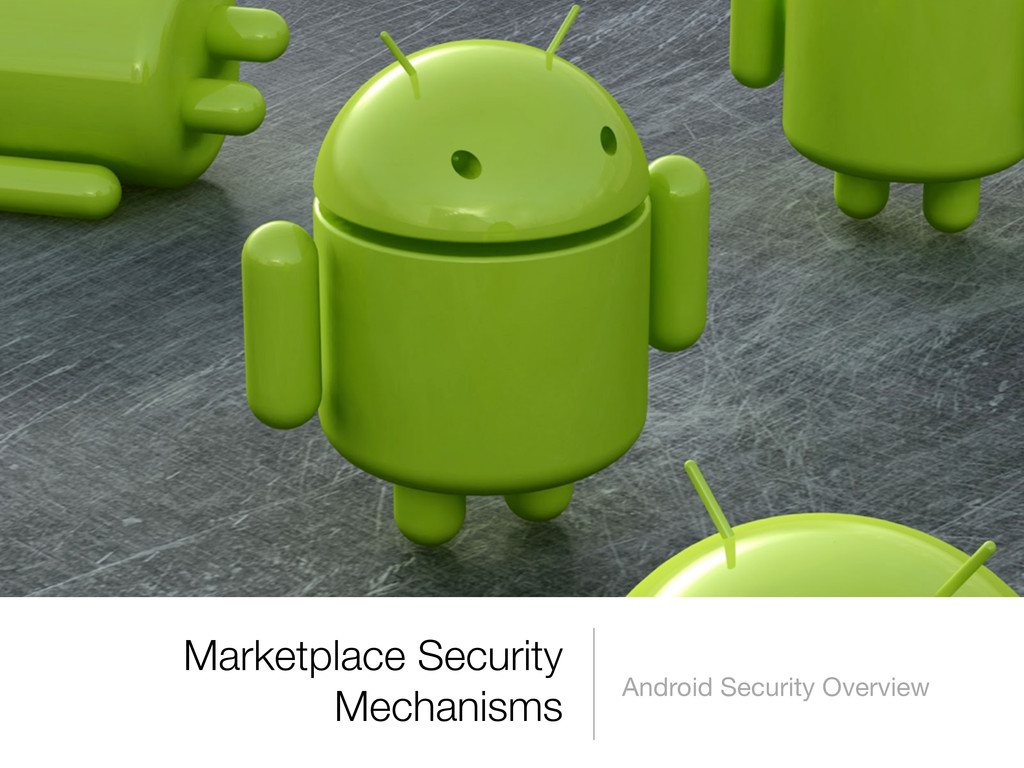 Marketplace Security Mechanisms Android Securit...