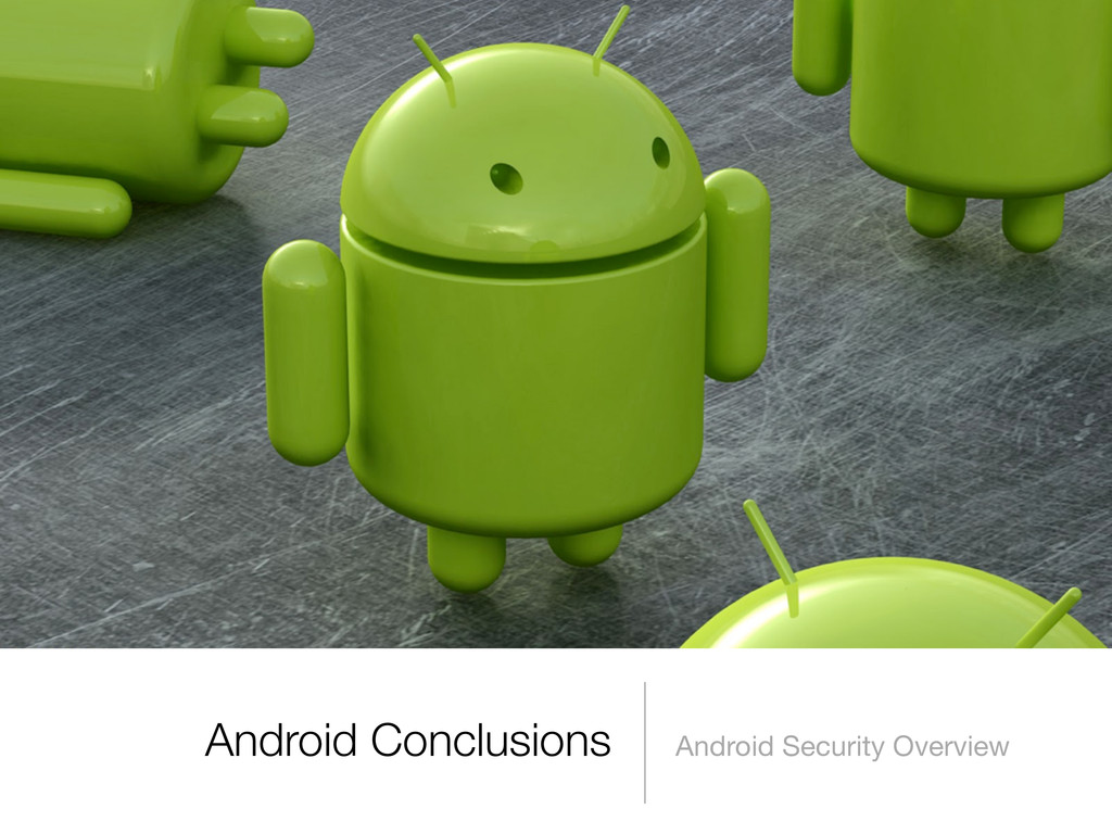 Android Conclusions Android Security Overview
