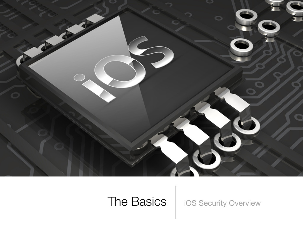 The Basics iOS Security Overview