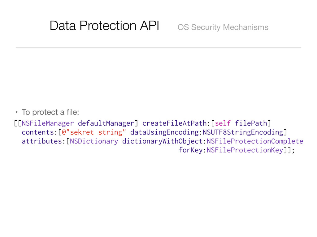 Data Protection API OS Security Mechanisms • To...