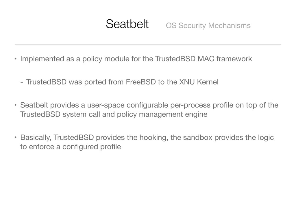 Seatbelt OS Security Mechanisms • Implemented a...