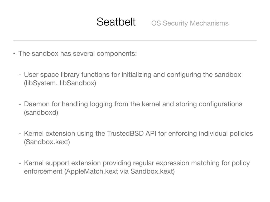 Seatbelt OS Security Mechanisms • The sandbox h...