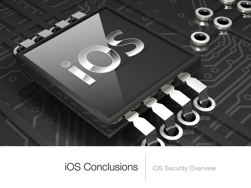 iOS Conclusions iOS Security Overview