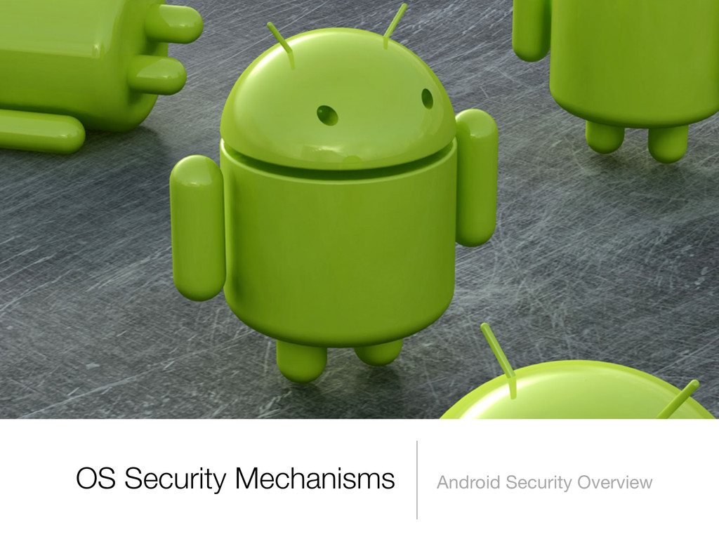 OS Security Mechanisms Android Security Overview