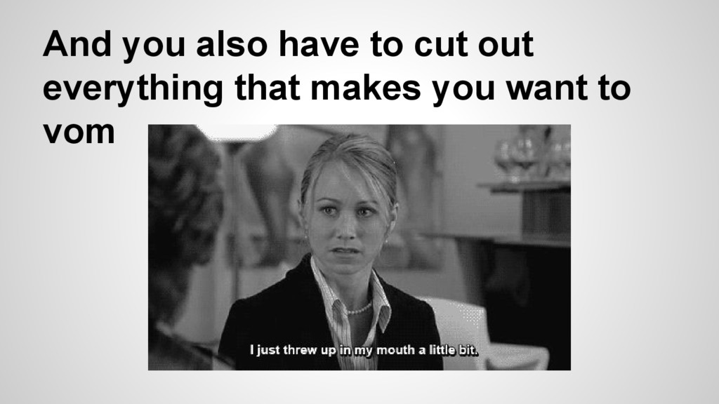 And you also have to cut out everything that ma...