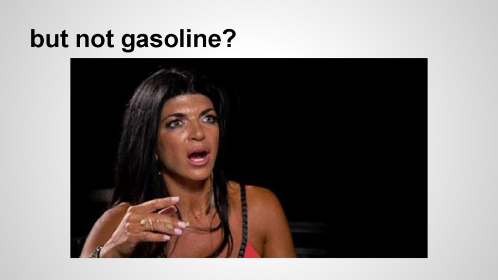 but not gasoline?