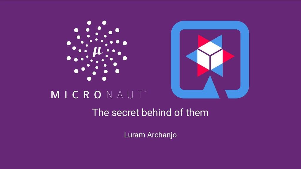 The secret behind of them Luram Archanjo