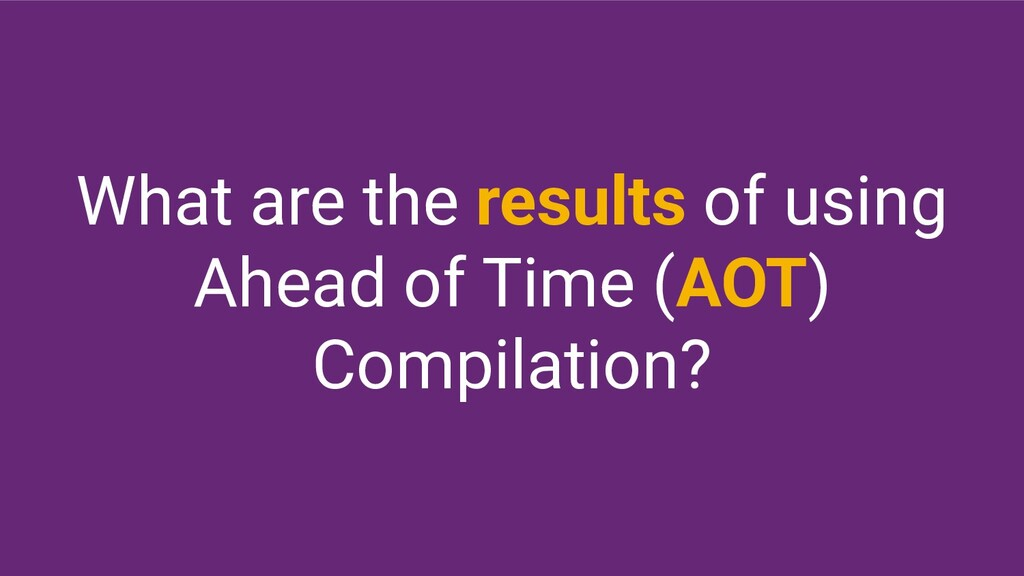 What are the results of using Ahead of Time (AO...