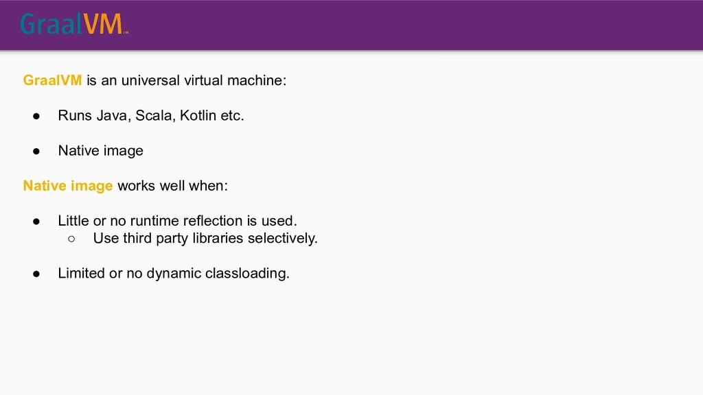 GraalVM is an universal virtual machine: ● Runs...