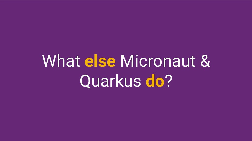 What else Micronaut & Quarkus do?