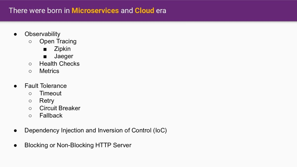 There were born in Microservices and Cloud era ...