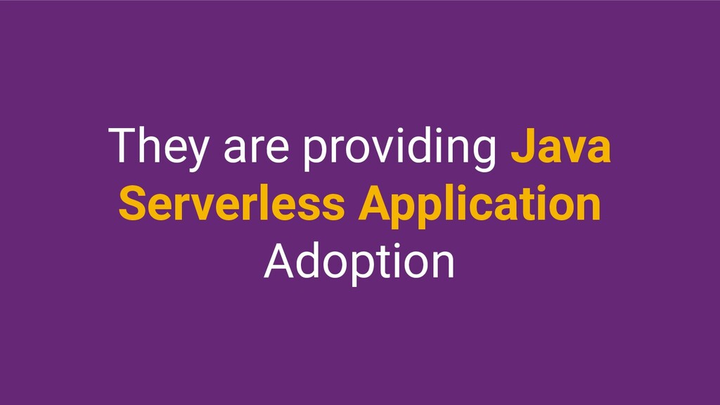 They are providing Java Serverless Application ...
